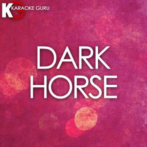 收聽Karaoke Guru的Dark Horse (Originally by Katy Perry) [Karaoke]歌詞歌曲