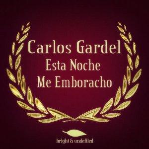 Carlos Gardel的專輯Esta Noche Me Emboracho