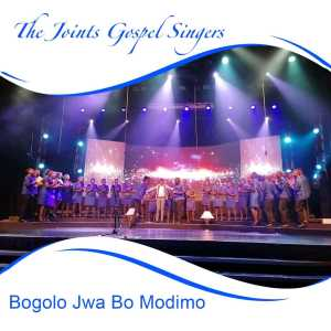 Album Bogolo Jwa Bo Modimo Single from The Joints Gospel Singers