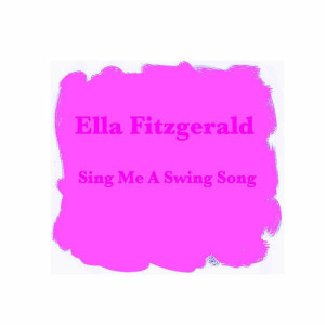 Ella Fitzgerald的專輯Sing Me A Swing Song