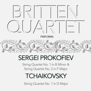 Album Britten Quartet Performs Sergei Prokofiev & Tchaikovsky String Quartet No.1. & 2. from Britten Quartet