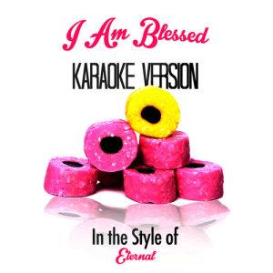 Karaoke - Ameritz的專輯I Am Blessed (In the Style of Eternal) [Karaoke Version] - Single