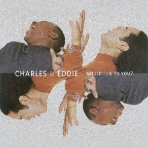 Album Would I Lie To You from Charles & Eddie