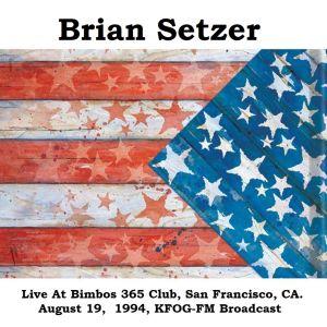Album Live At Bimbos 365 Club, San Francisco, CA. August 19,  1994, KFOG-FM Broadcast from Brian Setzer
