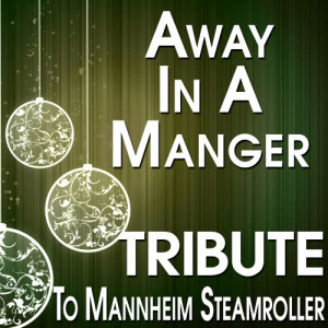 The Hit Crew的專輯Away in a Manger (Tribute to Mannheim Steamroller)