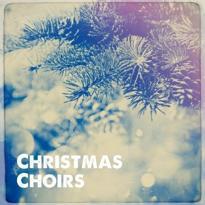 Christmas Hits的專輯Christmas Choirs