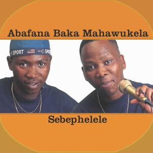 Album Sebephelele from Abafana Baka Mahawukela