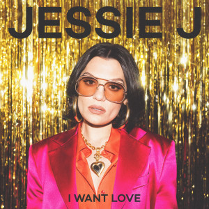 Jessie J的專輯I Want Love