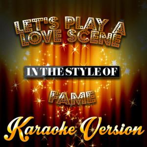 Karaoke - Ameritz的專輯Let's Play a Love Scene (In the Style of Fame) [Karaoke Version] - Single