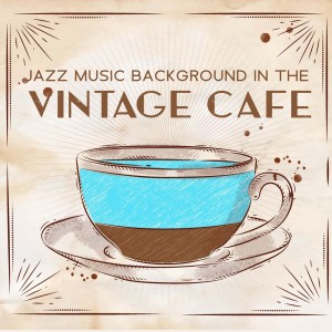 Album Jazz Music Background in the Vintage Cafe (Relaxing Time in the Brunch Cafe) from Paris Restaurant Piano Music Masters