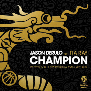 Jason Derulo的專輯Champion (feat. Tia Ray) [The Official 2019 FIBA Basketball World Cup™ Song]