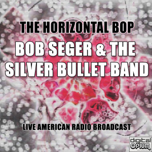 Album The Horizontal Bop (Live) from Bob Seger & The Silver Bullet Band