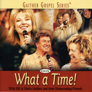 What A Time 2001 Bill & Gloria Gaither