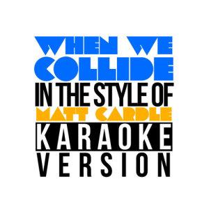 Karaoke - Ameritz的專輯When We Collide (In the Style of Matt Cardle) [Karaoke Version] - Single