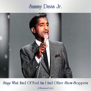 Album Sammy Davis Jr Sings What Kind of Fool Am I and Other Show-Stoppers (Remastered 2021) from Sammy Davis Jr.