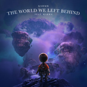 KSHMR的專輯The World We Left Behind (feat. KARRA)