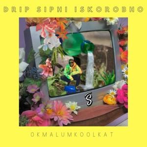 Album Drip Siphi Iskorobho Single from Okmalumkoolkat