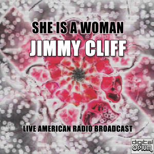 Album She Is A Woman (Live) from Jimmy Cliff
