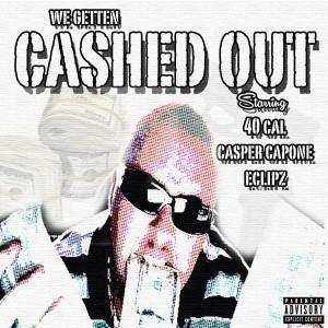 40 Cal的專輯We Getten Cashed Out (feat. Casper Capone & Eclipz) (Explicit)