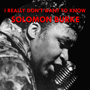 Album I Really Don't Want to Know from Solomon Burke
