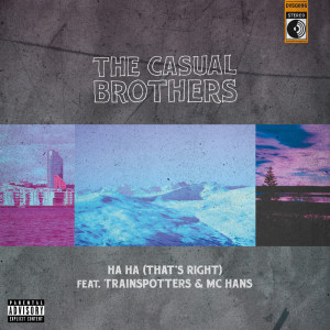 Album Ha Ha (That's Right) (Explicit) from The Casual Brothers