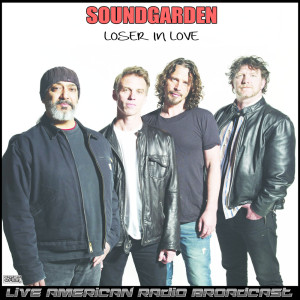 Soundgarden的專輯Loser In Love (Live)