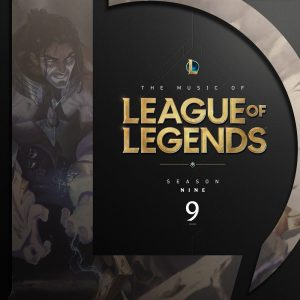 The Music of League of Legends: Season 9 (Original Game Soundtrack)