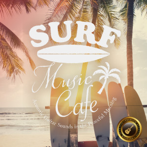 Café Lounge Resort的專輯Surf Music Cafe ~acoustic Guitar Sounds in the Peaceful Morning~