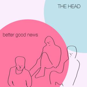 The Head的專輯Better Good News