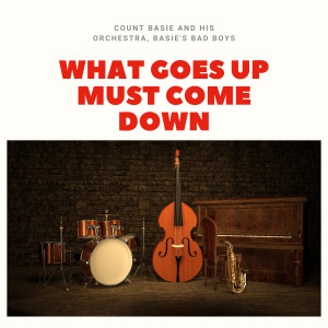Count Basie and His Orchestra的專輯What Goes Up Must Come Down
