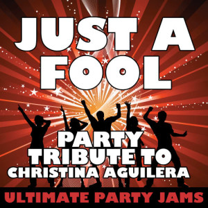 Ultimate Party Jams的專輯Just a Fool (Party Tribute to Christina Aguilera)