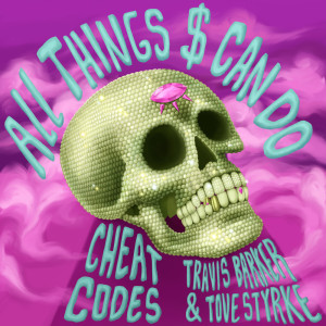 Album All Things $ Can Do (with Travis Barker & Tove Styrke) from Cheat Codes