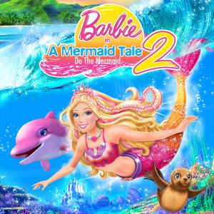 "Do the Mermaid (From ""Barbie in a Mermaid Tale 2"")"