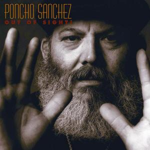 Out Of Sight! 2003 Poncho Sanchez