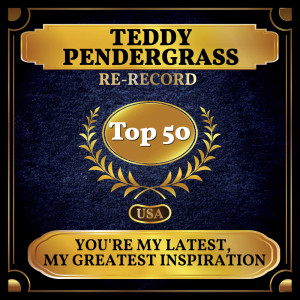 Album You're My Latest, My Greatest Inspiration (Billboard Hot 100 - No 43) from Teddy Pendergrass