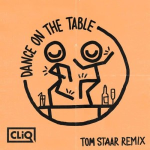 Cliq的專輯Dance on the Table (Tom Staar Remix)