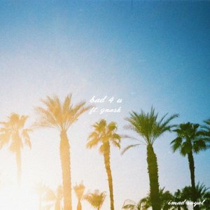 Imad Royal的專輯Bad 4 U (feat. gnash)