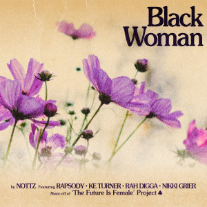 Album Black Woman (feat. Rapsody, Ke Turner, Rah Digga & Nikki Grier) (Explicit) from Nottz