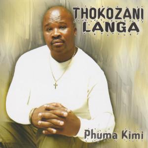 Listen to Phuma Kimi song with lyrics from Thokozani Langa