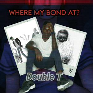 Double T的專輯Where My Bond At