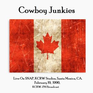 Album Live On SNAP, KCRW Studios, Santa Monica, CA. February 19th 1990, KCRW-FM Broadcast (Remastered) from Cowboy Junkies