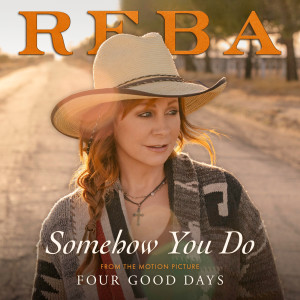 Reba McEntire的專輯Somehow You Do (From The Motion Picture Four Good Days)