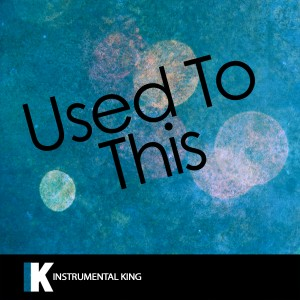 Instrumental King的專輯Used to This (In the Style of Future feat. Drake) [Karaoke Version] - Single