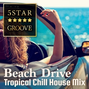 Café Lounge Resort的專輯Five Star Groove - Beach Drive: Tropical Chill House Mix