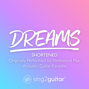 Sing2Guitar的專輯Dreams (Shortened) [Originally Performed by Fleetwood Mac]