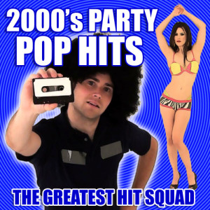 The Greatest Hit Squad的專輯2000's Party Pop Hits