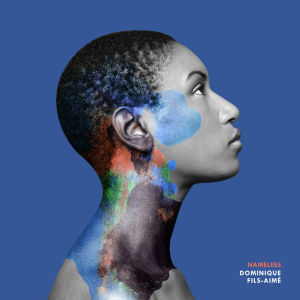 Listen to Nameless song with lyrics from Dominique Fils-Aimé