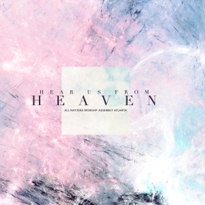 Album Hear Us from Heaven from All Nations Worship Assembly Atlanta
