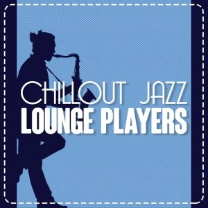 Album Chillout Jazz Lounge Players from Chill Lounge Players