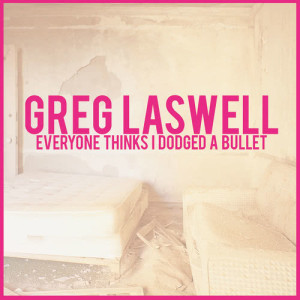 Album Everyone Thinks I Dodged A Bullet from Greg Laswell